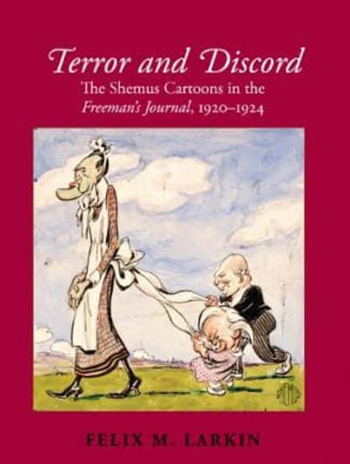 Larkin, Felix M - Terror & Discord - The Shemus cartoons in the Freeman's Journal  1920-1924 - PB