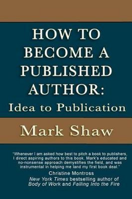 Shaw, Mark / How to Become a Published Author : Idea to Publication (Large Paperback)