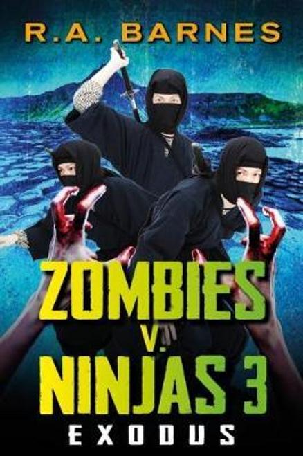 Barnes, R. A. / Zombies v. Ninjas: No. 3 : Exodus