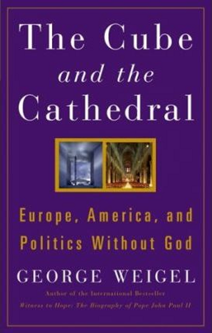 Weigel, George / The Cube and the Cathedral - Europe, America & Politics Without God(Hardback)