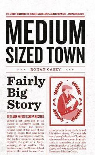 Casey, Ronan / Medium Sized Town, Fairly Big Story (Hardback)