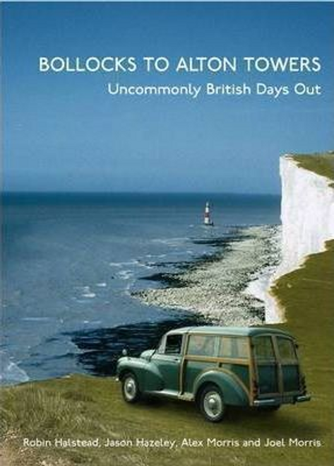 Halstead, Robin / Bollocks to Alton Towers : Uncommonly British Days Out (Hardback)