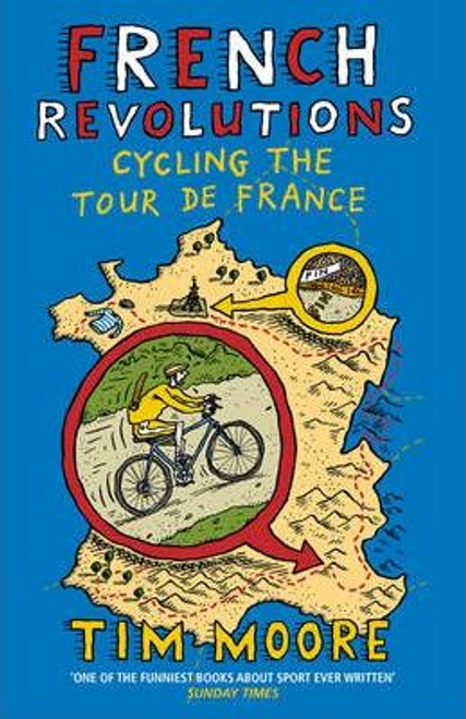 Moore, Tim / French Revolutions : Cycling the Tour de France