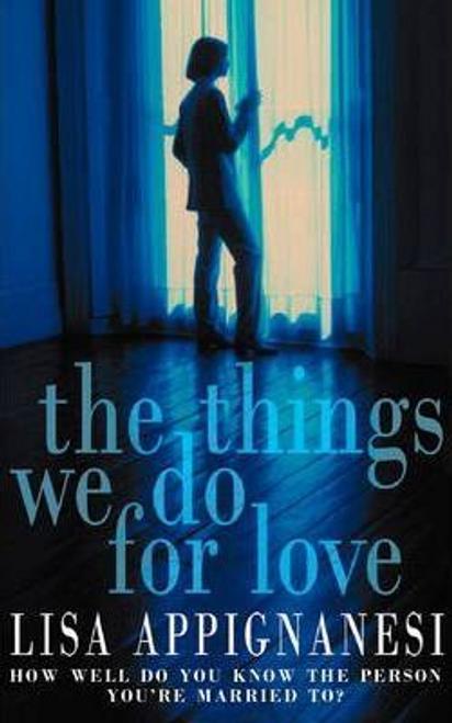 Appignanesi, Lisa / The Things We Do for Love