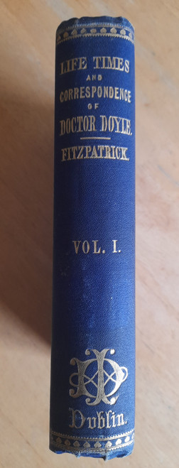 Fitzpatrick, William John ( Editor) - The Life, Times and Correspondence  of the Rev Dr Doyle  Bishop of Kildare & Leighlin - Volume 1 ( to 1826)  - 1880