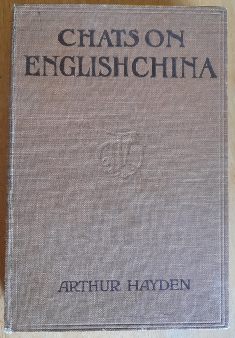 Hayden, Arthur - Chats on English China - HB - 1922 - Antiques