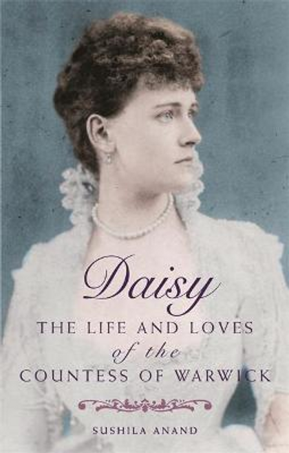 Anand, Sushila / Daisy : The life and loves of the Countess of Warwick