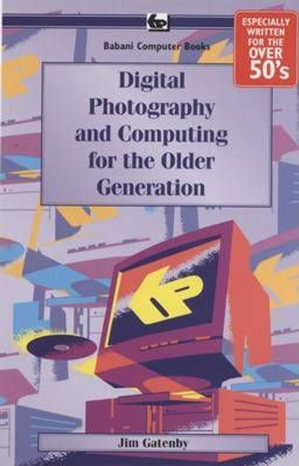 Gatenby, James / Digital Photography and Computing for the Older Generati