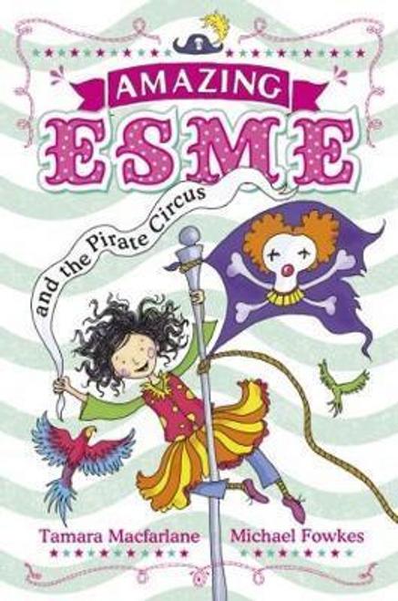 Macfarlane, Tamara / Amazing Esme and the Pirate Circus : Book 3