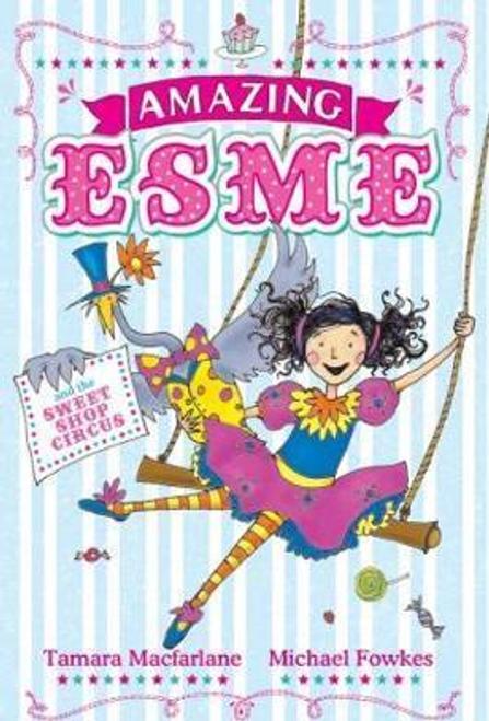 Macfarlane, Tamara / Amazing Esme and the Sweetshop Circus : Book 2