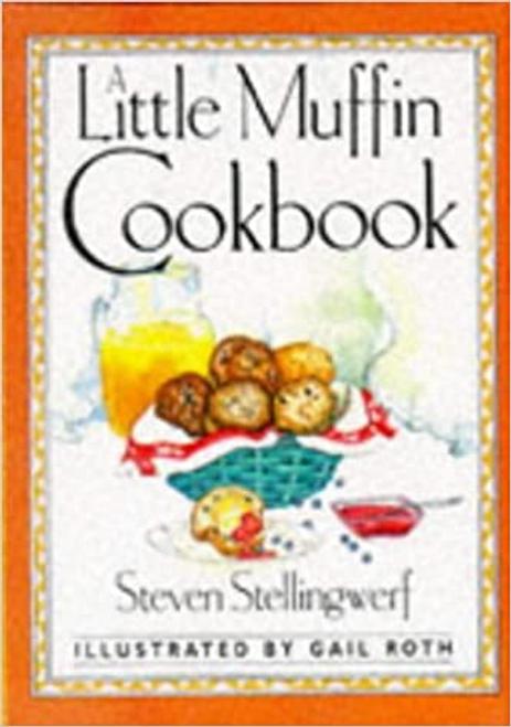 Stellingwerf, Steven / A Little Muffin Cookbook