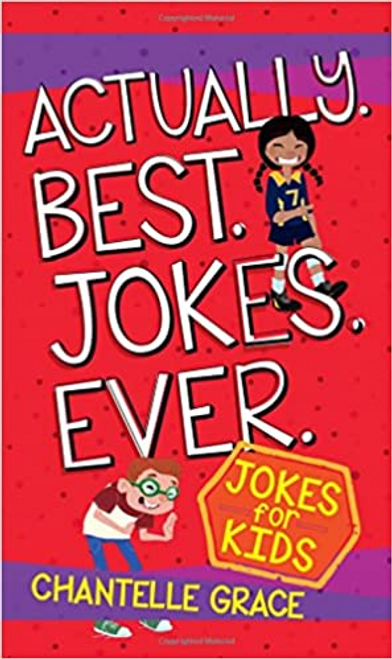 Grace, Chantelle / Actually. Best. Jokes. Ever.: Joke Book for Kids