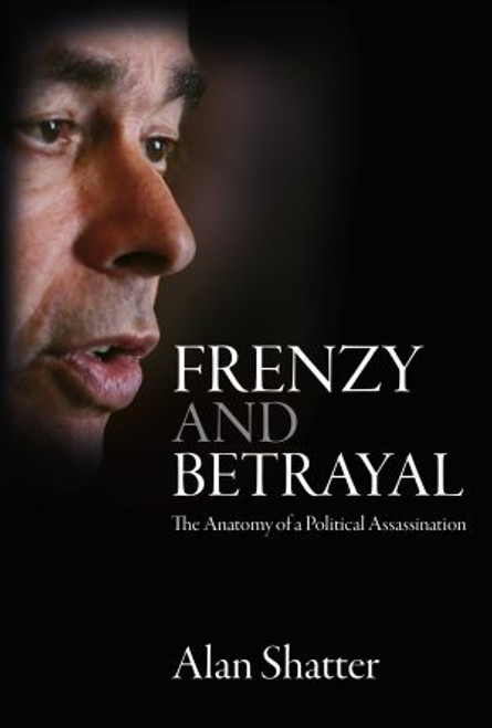 Shatter, Alan - Frenzy and Betrayal - The Anatomy of a Political Assassination - PB - Merrion Press