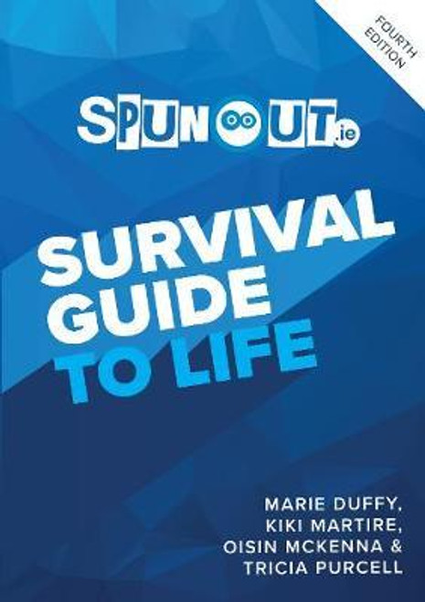Duffy, Marie, Martire, Kiki, Mckenna, Oisin & Purcell, Tricia - SpunOut.ie Survival Guide to Life - PB - 4th Edition, 2018 - BRAND NEW