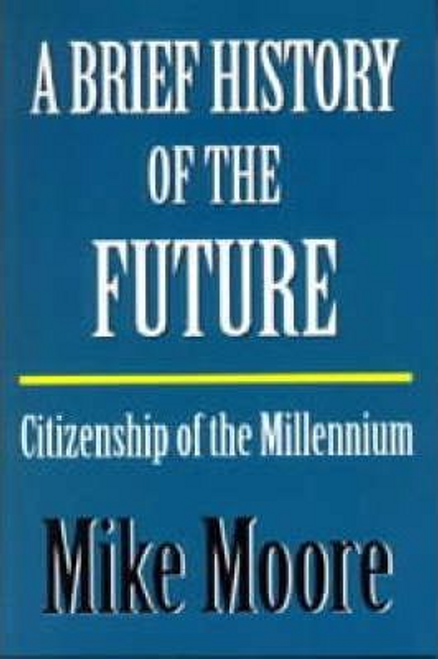 Moore, Mike / A Brief History of the Future (Large Paperback)