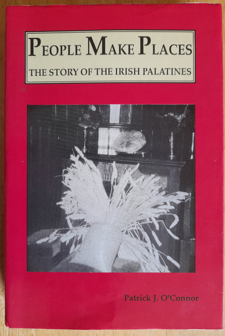 O'Connor, Patrick J - People Make Places : The Story of the Irish Palatines - HB - 1989 - Limerick