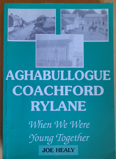 Healy, Joe - Aghabullogue, Coachford, Rylane - When We Were Young Together - PB - Cork Local History - SIGNED
