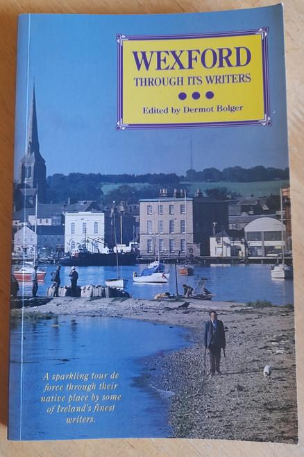 Bolger, Dermot ( Editor ) - Wexford Through Its Writers - PB - 1992