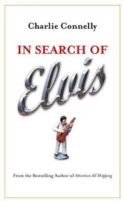 Connelly, Charlie / In Search Of Elvis (Large Paperback)