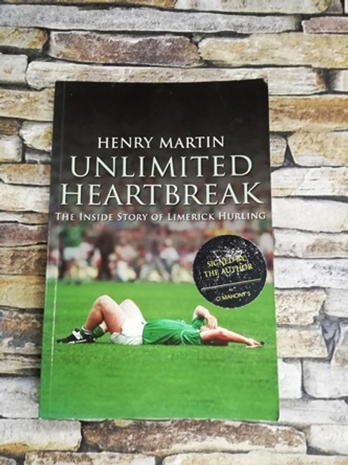 Henry Martin / Unlimited Heartbreak The Inside Story of Limerick Hurling (Signed by the Author)