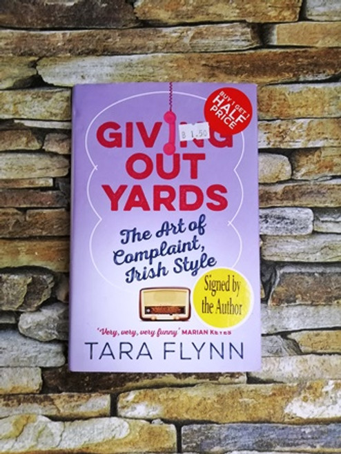 Tara Flynn / Giving Out Yards The Art of Complaint Irish Style (Signed by the Author)
