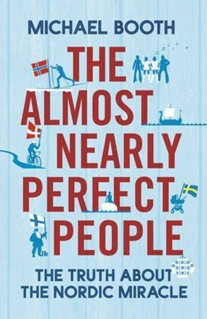 Booth, Michael / Almost Nearly Perfect People: The Truth about the Nordic Miracle (Large Paperback)