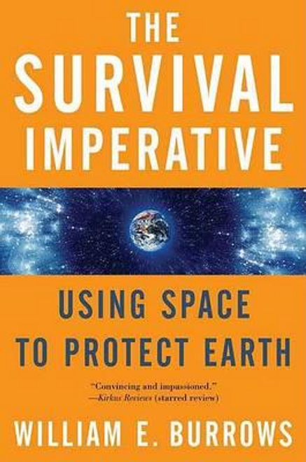 Burrows, William E. / The Survival Imperative : Using Space to Protect Earth (Large Paperback)