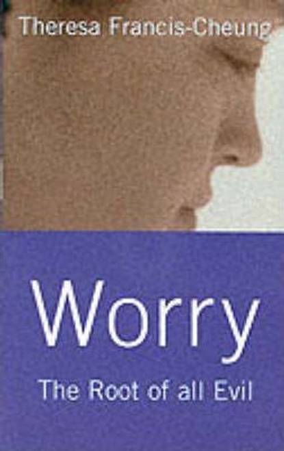 Francis-Cheung, Theresa / Worry : The Root of All Evil (Large Paperback)