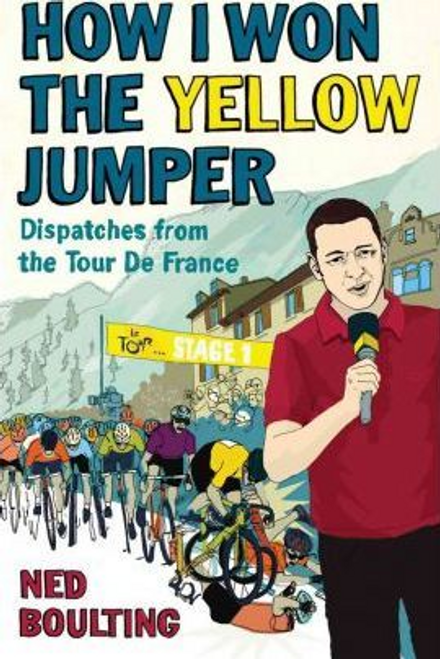 Boulting, Ned / How I Won the Yellow Jumper : Dispatches from the Tour de France (Large Paperback)