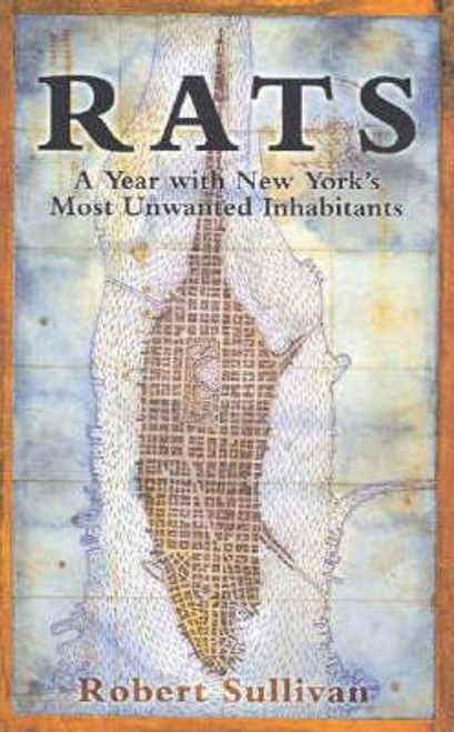 Sullivan, Robert / Rats : A Year with New York's Most Unwanted Inhabitants (Large Paperback)