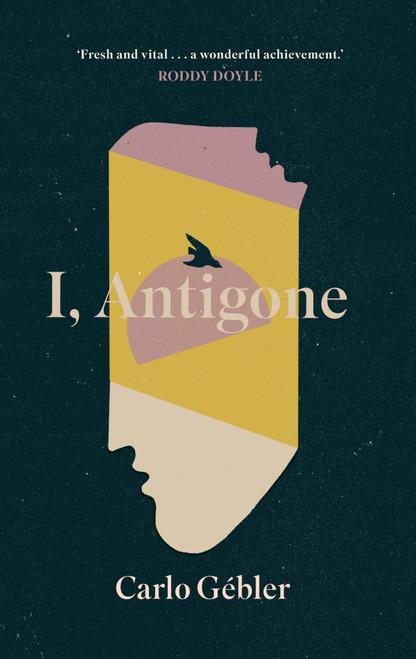 Gebler, Carlo - I, Antigone - HB 1st Edition - 2021 - BRAND NEW