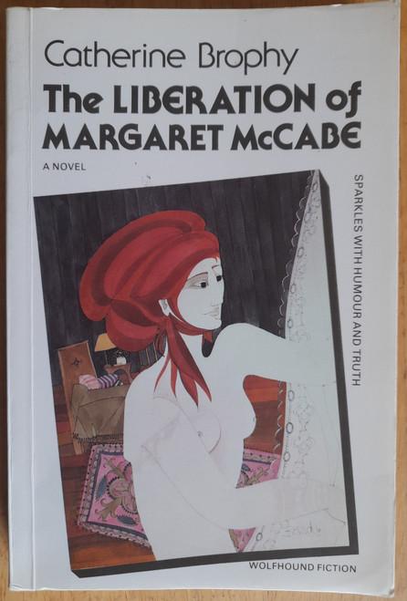 Brophy, Catherine - The Liberation of Margaret McCabe : A Novel - PB Wolfhound - 1985