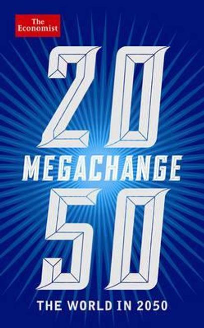 Franklin, Daniel / The Economist: Megachange : The world in 2050 (Large Paperback)