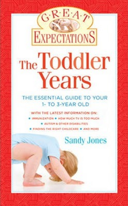Jones, Sandy / Great Expectations: The Toddler Years : The Essential Guide to Your 1- to 3-Year-Old (Large Paperback)