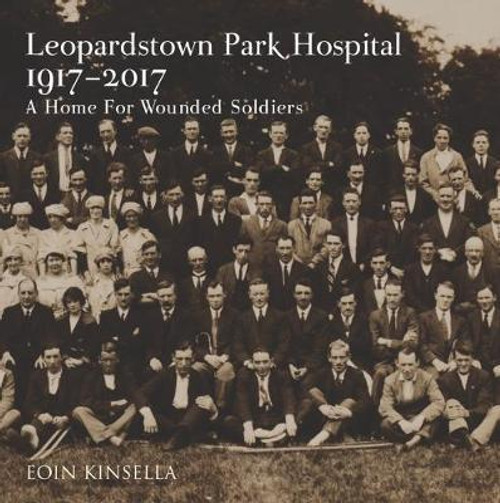 Kinsella, Eoin - Leopardstown Park Hospital 1917-1927 :  A Home For Wounded Soldiers