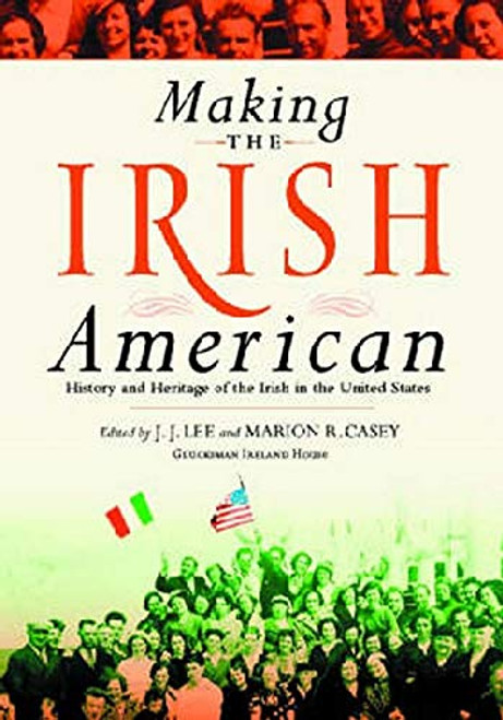 Lee, J.J & Casey, Marion, R ( Editors) -Making The Irish American - History and Heritage of The Irish in the United States - HB
