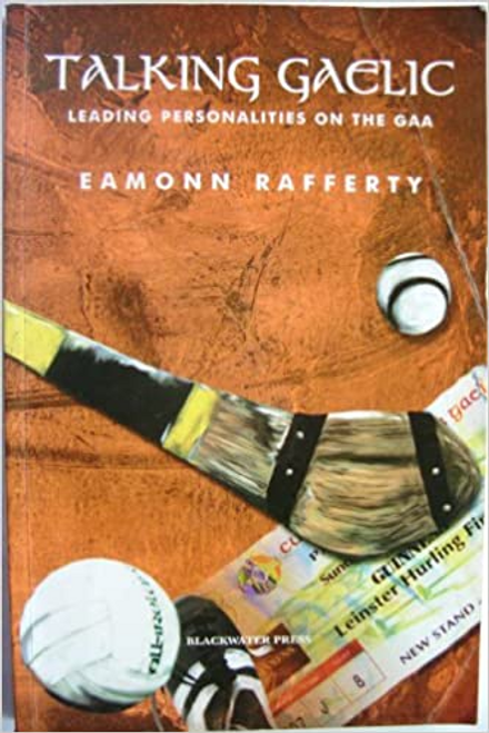 Rafferty, Eamonn / Talking Gaelic : Leading Personalities on the GAA (Large Paperback)