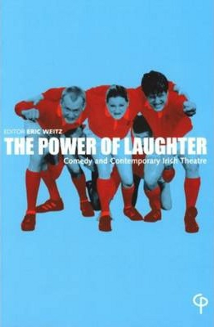 Weitz, Eric / The Power of Laughter : Comedy and Contemporary Irish Theatre (Large Paperback)