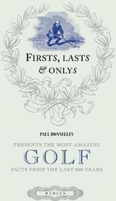 Donnelley, Paul / Firsts, Lasts and Onlys of Golf (Hardback)