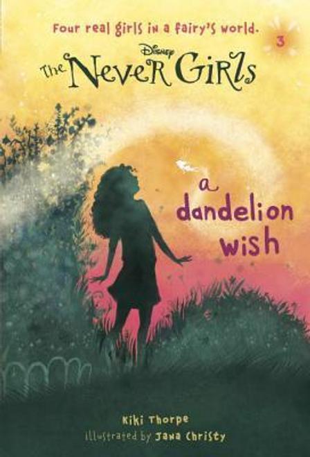 Thorpe, Kiki / Disney: The Never Girls: A Dandelion Wish
