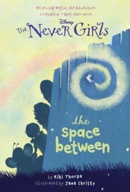 Thorpe, Kiki / Disney: The Never Girls: The Space Between