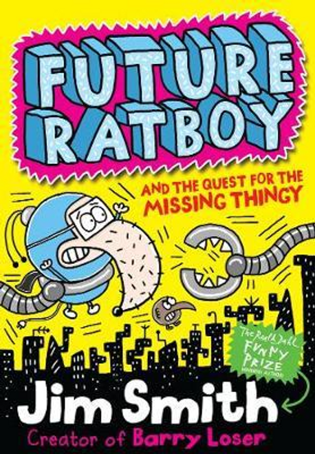 Smith, Jim / Future Ratboy and the Quest for the Missing Thingy