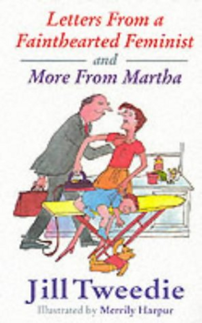 Tweedie, Jill / Letters from a Fainthearted Feminist and More from Martha (Large Paperback)