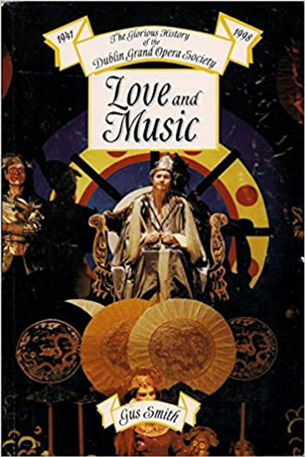 Smith, Gus / Love and Music: The Glorious History of the Dublin Grand Opera Society 1941-1998 (Large Paperback)