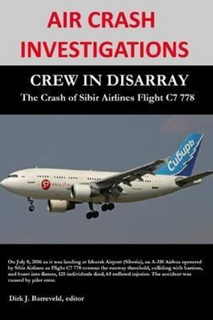 Barreveld, Dirk / Air Crash Investigations: Crew in Disarray: the Crash of Sibir Airlines C7 778 (Large Paperback)