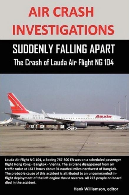 Williamson, Hank / Air Crash Investigations : SUDDENLY FALLING APART The Crash of Lauda Air Flight NG 004 (Large Paperback)