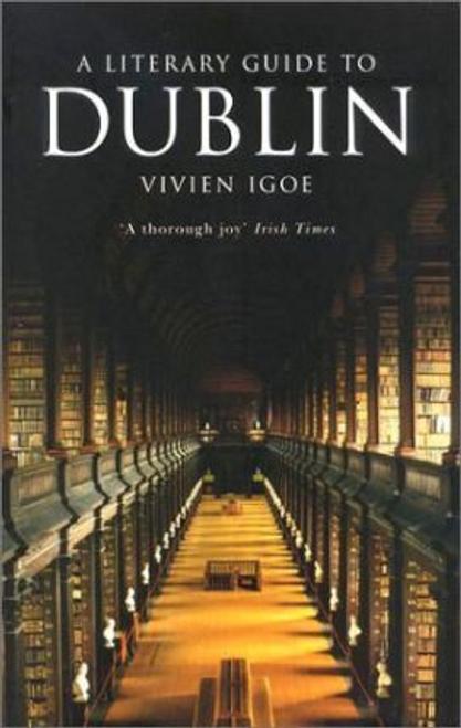 Igoe, Vivien / A Literary Guide to Dublin (Large Paperback)