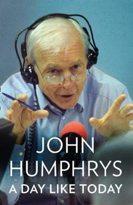 Humphrys, John / A Day Like Today (Large Paperback)