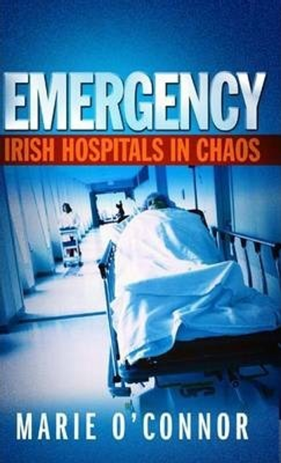 OConnor, Marie / Emergency : Irish Hospitals in Chaos (Large Paperback)