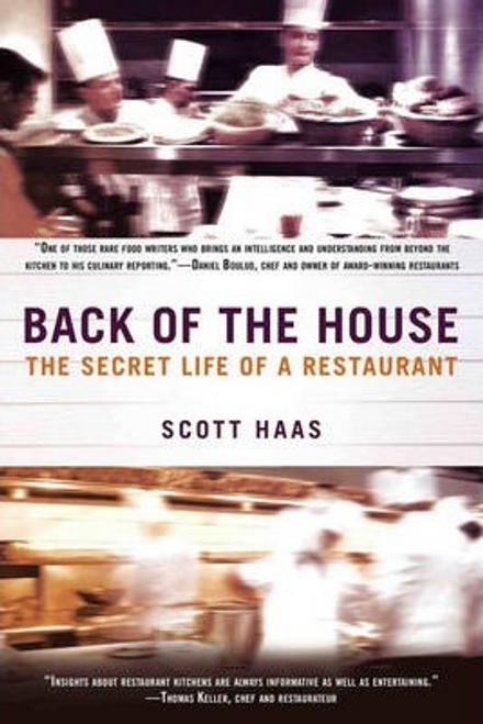 Haas, Scott / Back Of The House : The Secret Life of a Restaurant (Large Paperback)